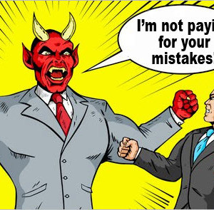 "Bad client says ""I'm not going to pay for your mistakes!"""